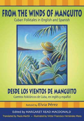 From the Winds of Manguito, Desde los vientos de Manguito Cuban Folktales in English and Spanish, Cuentos folkloricos de Cuba, en ingles y espanol by Elvia Perez