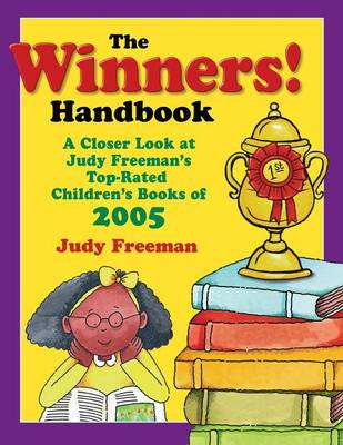 The WINNERS! Handbook A Closer Look at Judy Freeman's Top-Rated Children's Books of 2005 by Judy Freeman