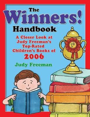 The WINNERS! Handbook A Closer Look at Judy Freeman's Top-Rated Children's Books of 2006 by Judy Freeman