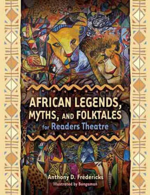 African Legends, Myths, and Folktales for Readers Theatre by Anthony D. Fredericks
