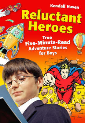 Reluctant Heroes True Five-minute-read Adventure Stories for Boys by Kendall Haven