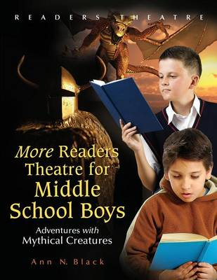 More Readers Theatre for Middle School Boys Adventures with Mythical Creatures by Ann N. Black