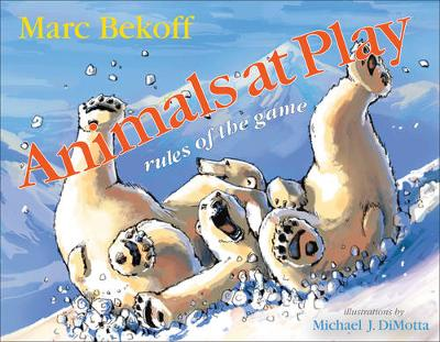 Animals at Play Rules of the Game by Marc Bekoff