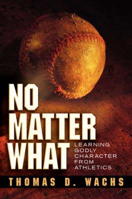 No Matter What by Thomas D Wachs
