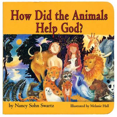 How Did the Animals Help God by Nancy Sohn Swartz