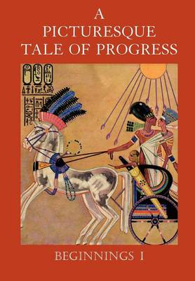 A Picturesque Tale of Progress Beginnings I by Olive Beaupre Miller, Harry Neal Baum