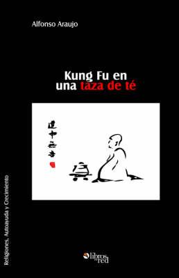 Kung Fu En Una Taza de Te by Alfonso Araujo
