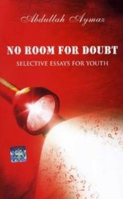 No Room for Doubt Selective Essays for Youth by Abdullah Aymaz