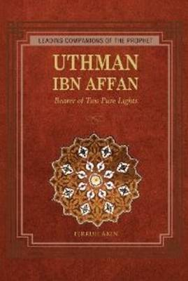 Uthman Ibn Affan Bearer of Two Pure Lights by Ferruh Akin