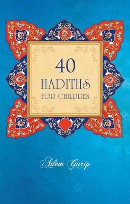 40 Hadiths for Children by Adem Garip