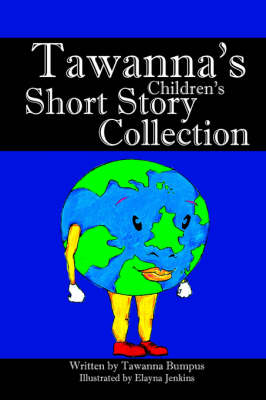 Tawanna's Children's Short Story Collections by Tawanna Bumpus