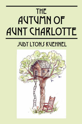 The Autumn of Aunt Charlotte by Judy Lyons Kuehnel