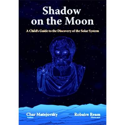 Shadow on the Moon A Children's Guide to the Discovery of the Solar System by Char Matejovsky