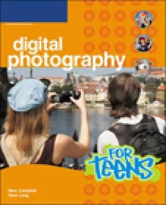 Digital Photography for Teens by Marc Campbell, Dave Long