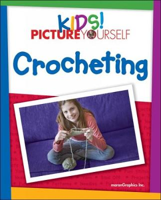 Kids! Picture Yourself Crocheting by MaranGraphics Development, Joanne Yordanou