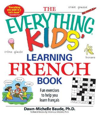 The Everything Kids' Learning French Book Fun exercises to help you learn francais by Dawn Michelle Baude, Veronique Moterle
