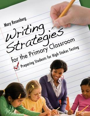 Writing Strategies for the Primary Classroom Preparing Students for High-Stakes Testing by Mary Rosenberg