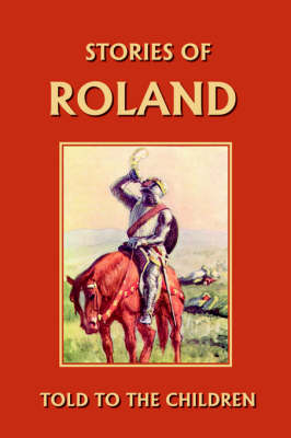 Stories of Roland Told to the Children by H., E. Marshall