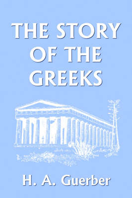 The Story of the Greeks by H., A. Guerber