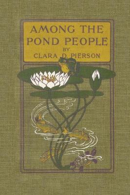 Among the Pond People by Clara Dillingham Pierson