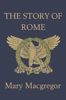 The Story of Rome by Mary Macgregor