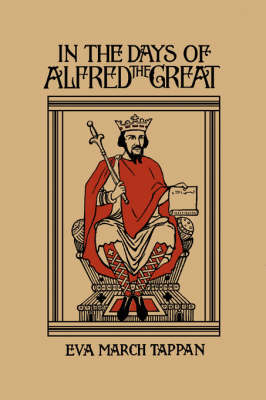 In the Days of Alfred the Great by Eva March Tappan