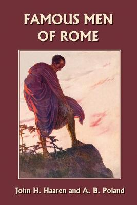 Famous Men of Rome by John, H. Haaren, A., B. Poland