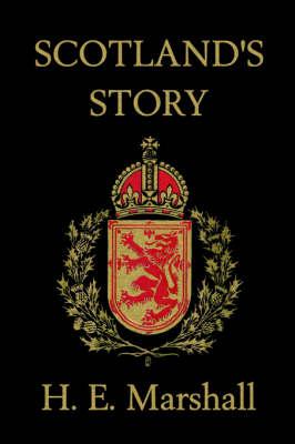 Scotland's Story by H., E. Marshall