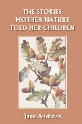 The Stories Mother Nature Told Her Children (Yesterday's Classics) by Jane Andrews