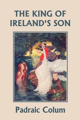 The King of Ireland's Son, Illustrated Edition (Yesterday's Classics) by Padraic Colum