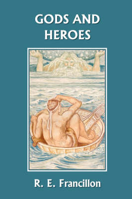 Gods and Heroes An Introduction to Greek Mythology (Yesterday's Classics) by R. E. Francillon