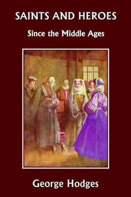 Saints and Heroes Since the Middle Ages by George, Hodges