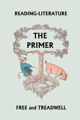 Reading-Literature The Primer by Harriette Taylor Treadwell, Margaret Free
