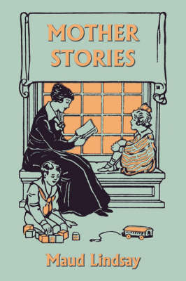 Mother Stories (Yesterday's Classics) by Maud Lindsay