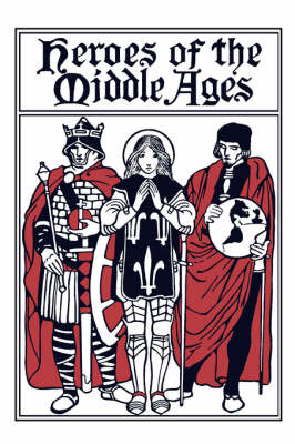 Heroes of the Middle Ages by Eva March Tappan