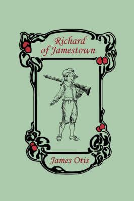 Richard of Jamestown by James Otis