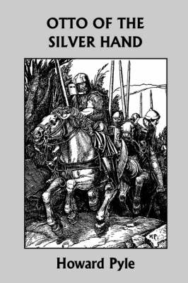 Otto of the Silver Hand (Yesterday's Classics) by Howard Pyle
