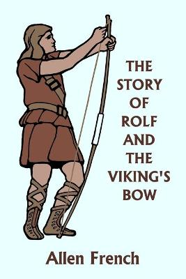 The Story of Rolf and the Viking's Bow (Yesterday's Classics) by Allen French