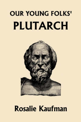 Our Young Folks' Plutarch by Rosalie Kaufman