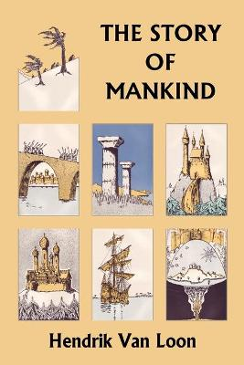 The Story of Mankind, Original Edition (Yesterday's Classics) by Hendrik Willem Van Loon