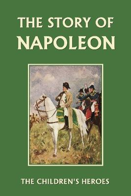 The Story of Napoleon (Yesterday's Classics) by H. E. Marshall