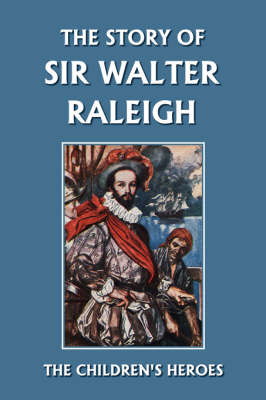 The Story of Sir Walter Raleigh (Yesterday's Classics) by Margaret Duncan Kelly, T. H. Robinson