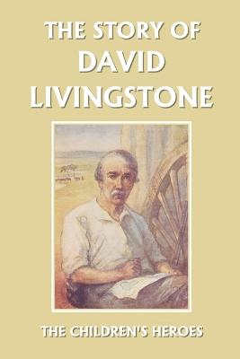 The Story of David Livingstone (Yesterday's Classics) by Vautier Golding