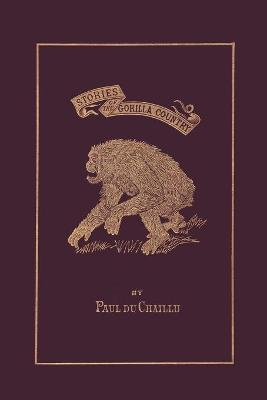 Stories of the Gorilla Country, Illustrated Edition (Yesterday's Classics) by Paul du Chaillu