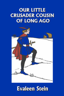 Our Little Crusader Cousin of Long Ago (Yesterday's Classics) by Evaleen Stein