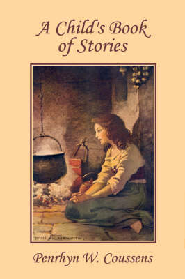 A Child's Book of Stories (Yesterday's Classics) by Penrhyn W. Coussens