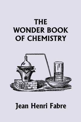The Wonder Book of Chemistry (Yesterday's Classics) by Jean Henri Fabre