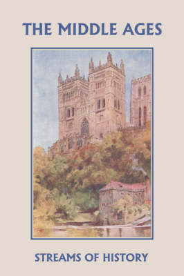 Streams of History The Middle Ages (Yesterday's Classics) by Ellwood W. Kemp
