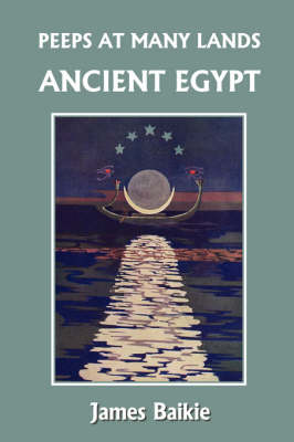 Peeps at Many Lands Ancient Egypt (Yesterday's Classics) by James Baikie, Constance N. Baikie