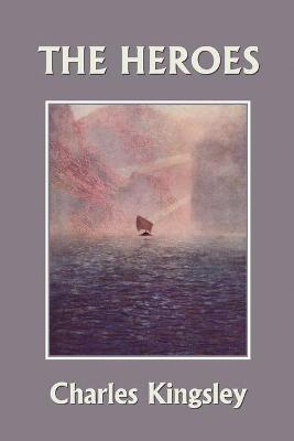 The Heroes, Illustrated Edition (Yesterday's Classics) by Charles Kingsley